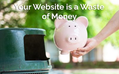 Your Website Is A Waste Of Money – Here's How To Fix That
