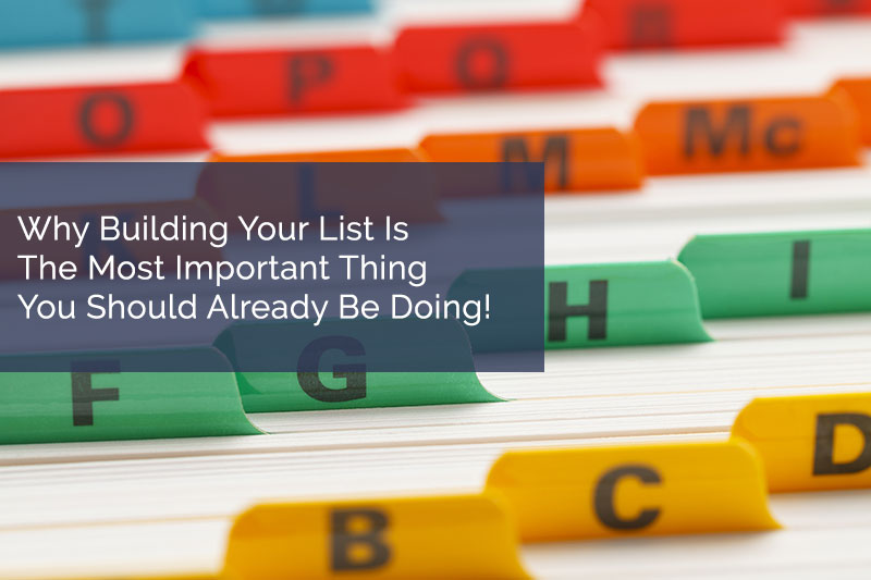 Why Building Your List Is The Most Important Thing You Should Already Be Doing