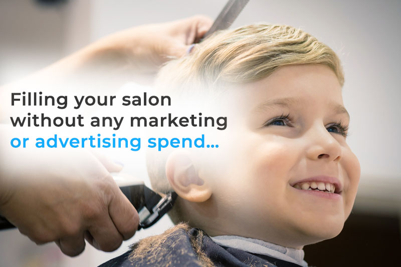 Filling your salon without any marketing or advertising spend…